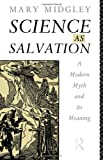 Science as Salvation: A Modern Myth and its Meaning (Gifford Lectures ; 1990)