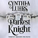 Darkest Knight: A Thornton Brothers Time Travel Romance, Book 1 | Cynthia Luhrs