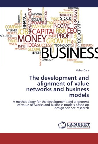 The development and alignment of value networks and business models: A methodology for the development and alignment of value networks and business models based on design science research ePub fb2 ebook