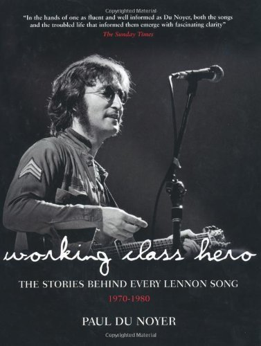 Download Working Class Hero: The Stories Behind Every John Lennon Song by Paul Du Noyer (2010) Hardcover ebook