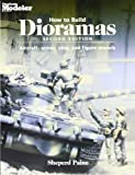 How To Build Dioramas: Aircraft, Armor, Ship, and Figure Models by