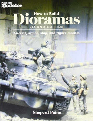 How To Build Dioramas: Aircraft, Armor, Ship, and Figure Models by Sheperd Paine