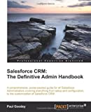Salesforce CRM - The Definitive Admin Handbook, Paul Goodey, 1849683069