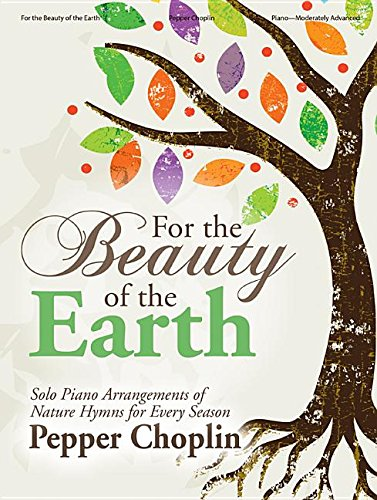 For the Beauty of the Earth: Solo Piano Arrangements of Nature Hymns for Every Season