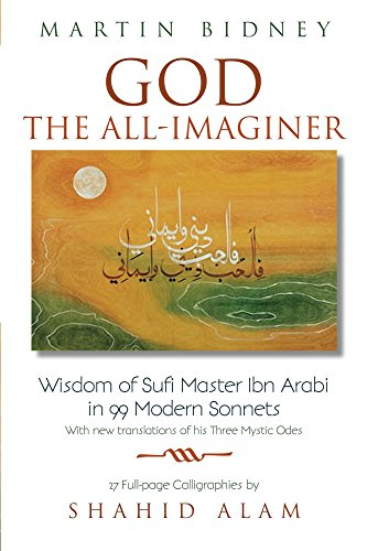 God the All-Imaginer: Wisdom of Sufi Master Ibn Arabi in 99 Modern Sonnets with new translations of his Three Mystic Odes 27 full-page calligraphies by Shahid Alam (East-West Bridge Builders Book 6) (Master Builder Bridges compare prices)