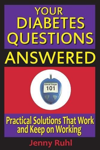Your Diabetes Questions Answered: Practical Solutions That Work and Keep on Working (The Blood Sugar 101 Library)
