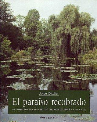 El paraíso recobrado: Un paseo por los más bellos jardines de ...