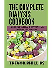 The Complete Dialysis Cookbook: Numerous Tasty And Nutritional Recipes For Dialysis