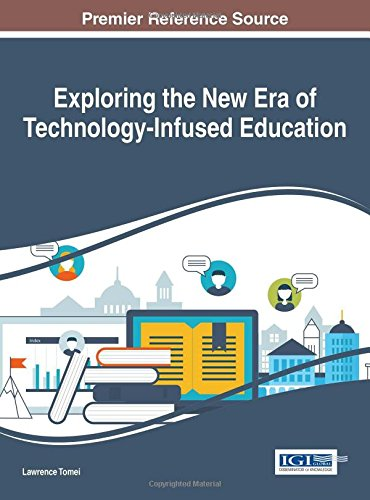 Exploring the New Era of Technology-Infused Education (Advances in Educational Technologies and Instructional Design)