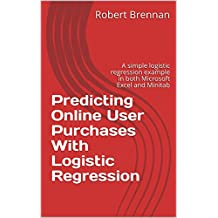 Predicting Online User Purchases With Logistic Regression: A simple logistic regression example in both Microsoft Excel and Minitab