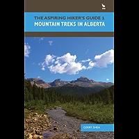 The Aspiring Hiker's Guide 1: Mountain Treks in Alberta