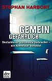 Gemeingefährlich: Deutschlands schlimmste Verbrecher - ein Kommissar berichtet (dtv premium)
