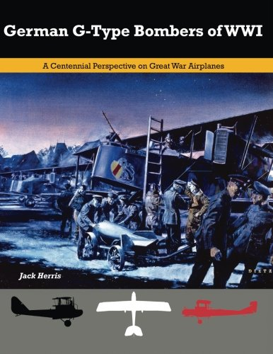 German G-Type Bombers of WWI: A Centennial Perspective on Great War Airplanes (Great War Aviation) (Volume 14)