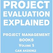 Project Evaluation Explained: Project Management Books, Volume 5 | Can Akdeniz