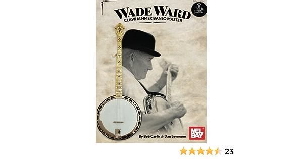 Amazon Com Wade Ward Clawhammer Banjo Master 9780786690329 Carlin Bob Levenson Dan Books