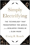 img - for Simply Electrifying: The Technology that Transformed the World, from Benjamin Franklin to Elon Musk book / textbook / text book