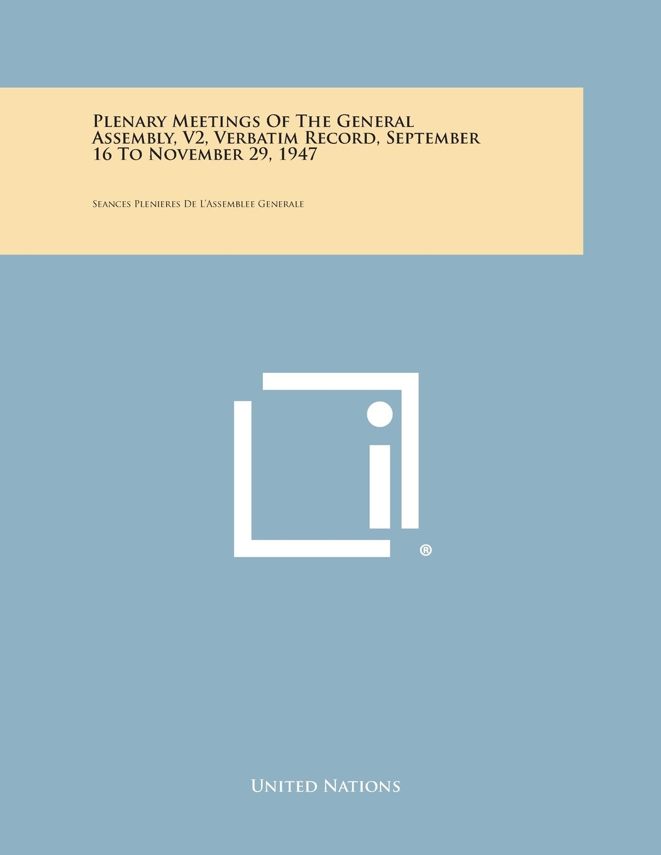 Plenary Meetings of the General Assembly, V2, Verbatim Record, September 16 to November 29, 1947: Seances Plenieres de L'Assemblee Generale ebook