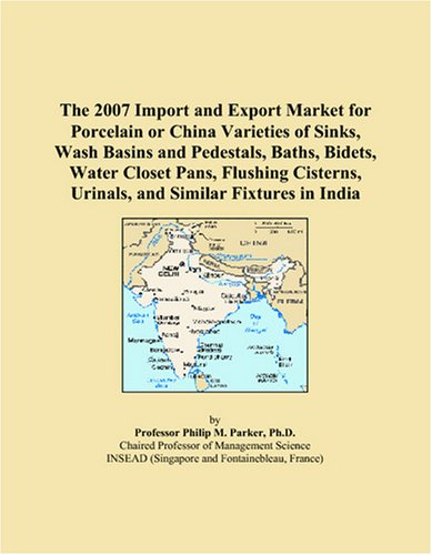 (The 2007 Import and Export Market for Porcelain or China Varieties of Sinks, Wash Basins and Pedestals, Baths, Bidets, Water Closet Pans, Flushing Cisterns, Urinals, and Similar Fixtures in India )