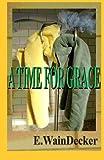 A Time for Grace, E. WainDecker, 1492746452