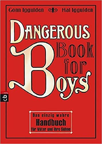 Dangerous Book For Boys Das Einzig Wahre Handbuch Für Väter