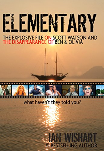 Elementary: The Explosive File On Scott Watson And The Disappearance Of Ben & Olivia: What Haven't They Told - Scott Olivia