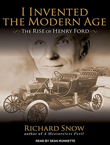 Read Online I Invented the Modern Age: The Rise of Henry Ford and the Most Important Car Ever Made pdf epub
