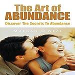 The Art of Abundance: Discover the Secrets to Abundance | Maegan O'Neal