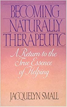 Becoming Naturally Therapeutic: A Return To The True Essence Of Helping by Small, Jacquelyn (1989)
