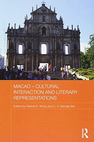 Macao – Cultural Interaction and Literary Representations (Routledge Studies in the Modern History of Asia)