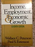 Income, Employment, and Economic Growth, Peterson, Wallace C. and Estenson, Paul, 0393961397
