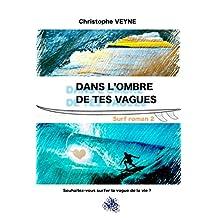 Dans l'Ombre de tes Vagues: souhaitez vous surfer la vague de la vie ? (VIE, VAGUES et SURF t. 2) (French Edition)