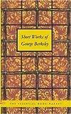 Short Works of George Berkeley, George Berkeley, 1434619567