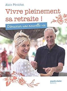 Vivre pleinement sa retraite ! : démarrer une nouvelle vie