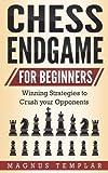 Chess For Beginners: Winning Strategies To Crush Your Opponents (chess Endgame) (volume 5)-Magnus Templar
