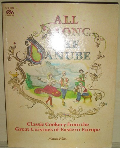 All Along the Danube: Classic Cookery from the Great Cuisines of Eastern Europe (The Creative cooking series) by Marina Polvay