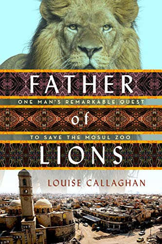 Book Cover: Father of Lions: One Man's Remarkable Quest to Save the Mosul Zoo