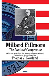 Millard Fillmore: The Limits of Compromise (First Men, America's Presidents)