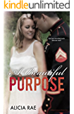 A Beautiful Purpose (A Military Contemporary Romance Novel) (The Beautiful Series Book 6)