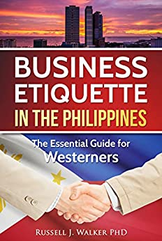 Business Etiquette in the Philippines: The Essential Guide for Westerners by [Walker PhD, Russell J.]