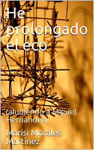 he-prolongado-el-eco-aludiendo-a-miguel-hernandez-spanish-edition