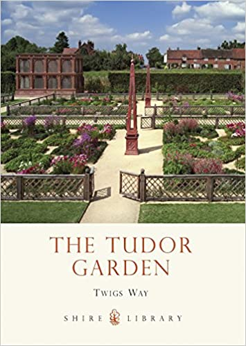 The Tudor Garden: 1485-1603 (Shire Library) by Twigs Way (2013-06-10)