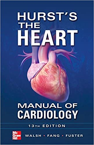 Hursts the Heart Manual of Cardiology, Thirteenth Edition