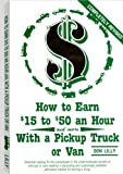 How to Earn Fifteen Dollars to Fifty Dollars an Hour and More with a Pick-up Truck or Van, Don Lilly, 0910899096