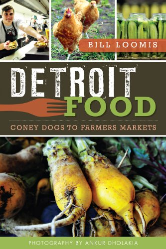 Detroit Food: Coney Dogs to Farmers Markets (American Palate) by Bill Loomis