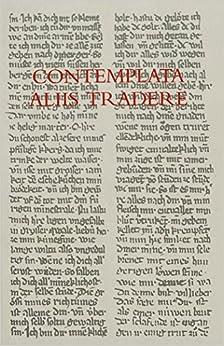 Book Contemplata Aliis Tradere: Studien Zum Verhaeltnis Von Literatur Und Spiritualitaet. Fuer Alois M. Haas