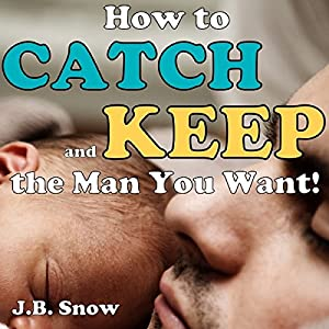 How to Catch and Keep the Man You Want Audiobook