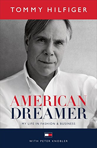 American Dreamer: My Life in Fashion & - Tommy Hilfiger Uk