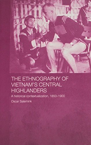 The Ethnography of Vietnam's Central Highlanders: A Historical Contextualization, 1850-1990 (Anthropology of Asia Series)