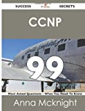 Ccnp 99 Success Secrets - 99 Most Asked Questions on Ccnp - What You Need to Know, Anna McKnight, 1488515832