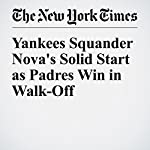 Yankees Squander Nova's Solid Start as Padres Win in Walk-Off | Billy Witz